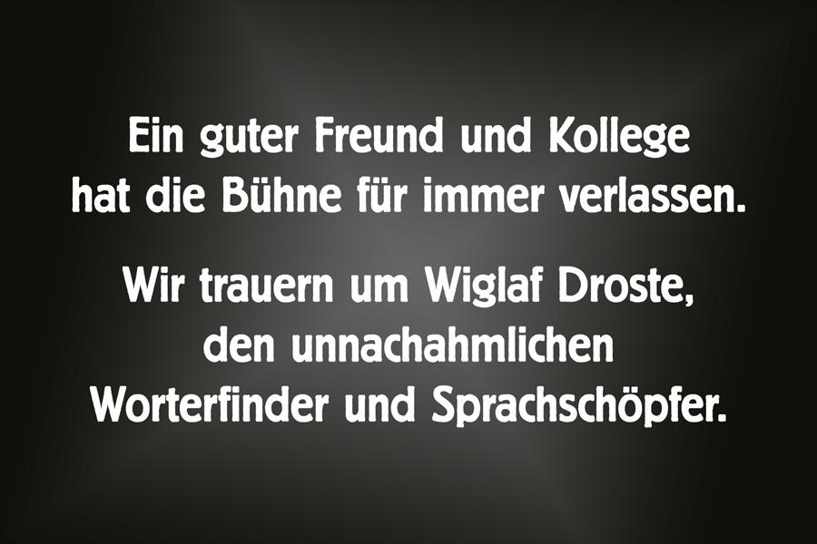Ein guter Freund und Kollege hat die Bühne für immer verlassen. Wir trauern um Wiglaf Droste, den unnachahmlichen Worterfinder und Sprachschöpfer.